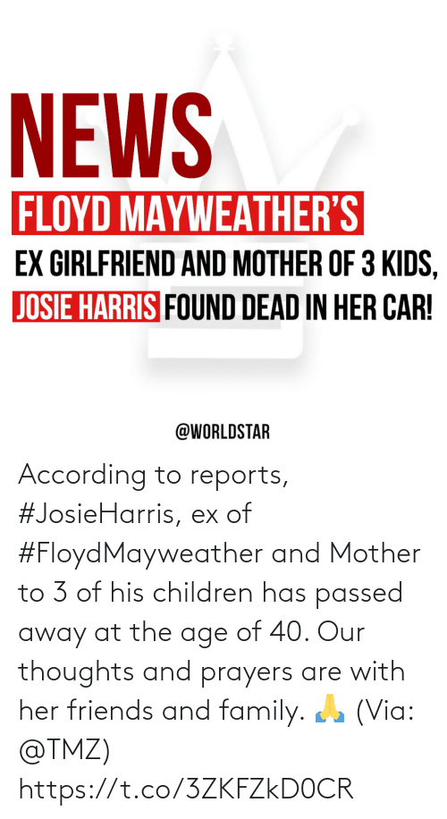 Children: According to reports, #JosieHarris, ex of #FloydMayweather and Mother to 3 of his children has passed away at the age of 40. Our thoughts and prayers are with her friends and family. 🙏 (Via: @TMZ) https://t.co/3ZKFZkD0CR