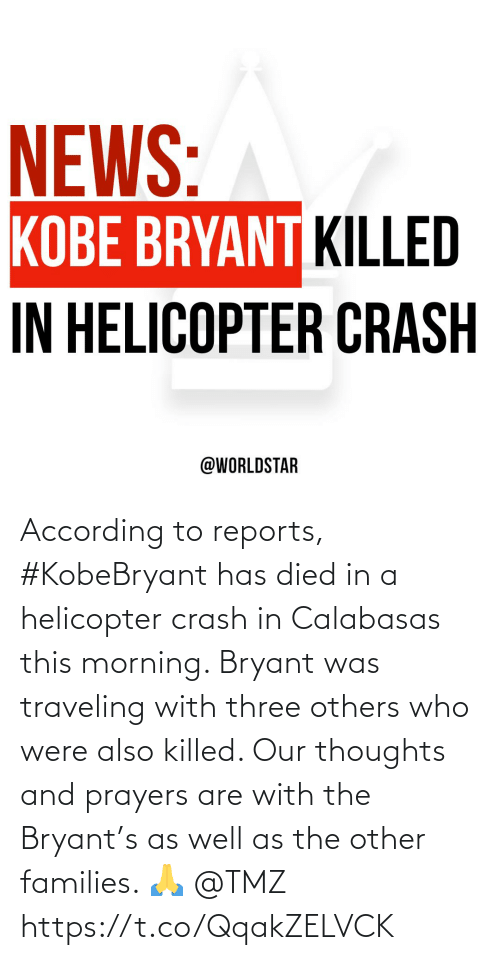 crash: According to reports, #KobeBryant has died in a helicopter crash in Calabasas this morning. Bryant was traveling with three others who were also killed. Our thoughts and prayers are with the Bryant's as well as the other families. 🙏 @TMZ https://t.co/QqakZELVCK