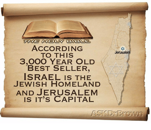 Homeland: ACCORDING  TO THIS  3,000 YEAR OLD  BEST SELLER,  ISRAEL IS THE  JEWISH HOMELAND  AND JERUSALEM  IS IT's CAPITAL  Jerusalem