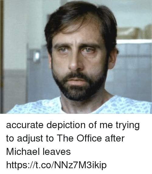 depiction: accurate depiction of me trying to adjust to The Office after Michael leaves https://t.co/NNz7M3ikip