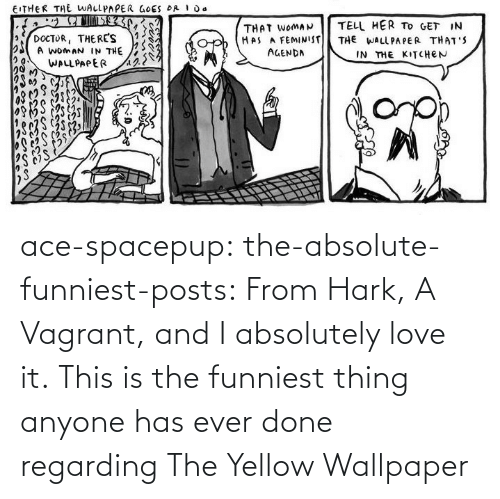yellow: ace-spacepup: the-absolute-funniest-posts: From Hark, A Vagrant, and I absolutely love it.  This is the funniest thing anyone has ever done regarding The Yellow Wallpaper