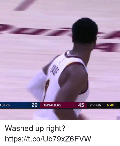 Memes, Cavaliers, and 🤖: ACERS  29 CAVALIERS  45 2nd Qtr 6:40 Washed up right? https://t.co/Ub79xZ6FVW