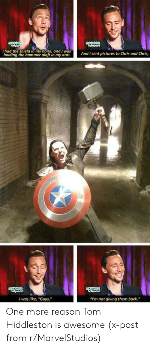 "shield: acesss  holguood  ouood  I had the shield in my hand, and I was  holding the hammer aloft in my arm.  And I sent pictures to Chris and Chris,  access  holuood  holuood  ""I'm not giving them back.  I was like, ""Guys,"" One more reason Tom Hiddleston is awesome (x-post from r/MarvelStudios)"