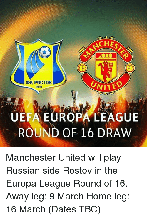 Uefa Europa League: ACHES  DK POCTOB  UNITED  1930  UEFA EUROPA LEAGUE  ROUND OF. 16 DRAW Manchester United will play Russian side Rostov in the Europa League Round of 16. Away leg: 9 March Home leg: 16 March (Dates TBC)
