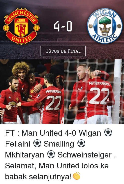 lolo: ACHES  UNITED  4-0  16VOS DE FINAL  MKHITAHUAN  1932  MKHITARHAN FT : Man United 4-0 Wigan ⚽ Fellaini ⚽ Smalling ⚽ Mkhitaryan ⚽ Schweinsteiger . Selamat, Man United lolos ke babak selanjutnya!👏