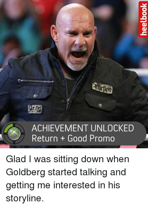 Achievment Unlocked: ACHIEVEMENT UNLOCKED  Return Good Promo Glad I was sitting down when Goldberg started talking and getting me interested in his storyline.