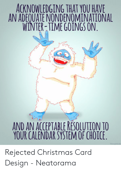 Card Design: ACKNOWLEDGING THAT YOU HAVE  AN ADEQUATE NONDENOMINATIONAL  WINTER-TIME GOINGS ON  AND AN ACCEPTABLE RESOLUTION TO  YOUR CALENDAR SYSTEMOF CHOICE  Thoughtiab Rejected Christmas Card Design - Neatorama