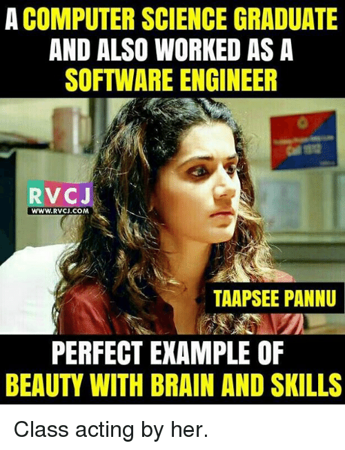 software engineering: ACOMPUTERSCIENCE GRADUATE  AND ALSO WORKED AS A  SOFTWARE ENGINEER  RVCJ  WWW. RVCU.COM  TAAPSEE PANNU  PERFECT EXAMPLE OF  BEAUTY WITH BRAIN AND SKILLS Class acting by her.