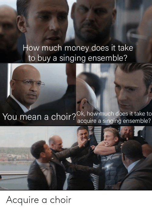 acquire: Acquire a choir