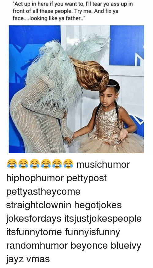 """VMAs: """"Act up in here if you want to, I'll tear yo ass up in  front of all these people. Try me. And fix ya  face....looking like ya father. 😂😂😂😂😂😂 musichumor hiphophumor pettypost pettyastheycome straightclownin hegotjokes jokesfordays itsjustjokespeople itsfunnytome funnyisfunny randomhumor beyonce blueivy jayz vmas"""