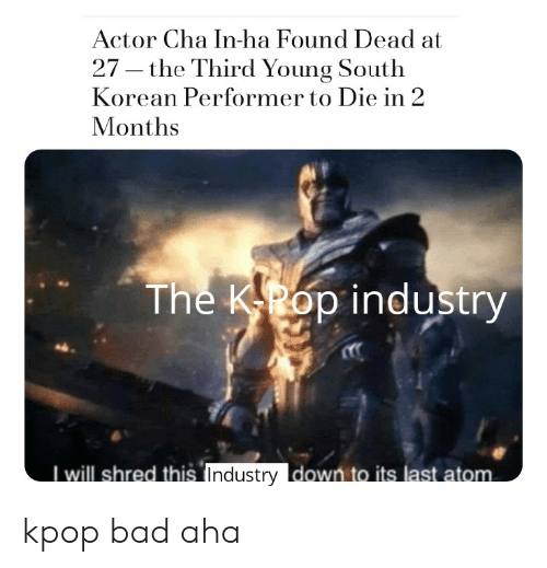 Bad, Reddit, and Korean: Actor Cha In-ha Found Dead at  27 – the Third Young South  Korean Performer to Die in 2  Months  The KPop industry  I will shred this Industry down to its last atom. kpop bad aha