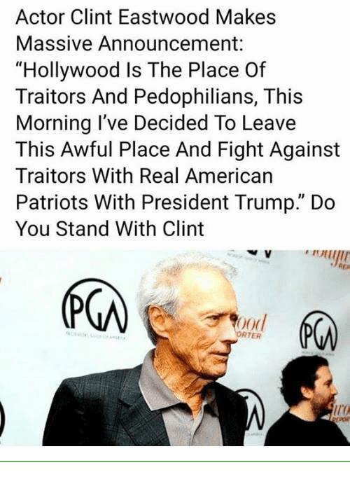"""Memes, Patriotic, and American: Actor Clint Eastwood Makes  Massive Announcement:  """"Hollywood Is The Place Of  Traitors And Pedophilians, This  Morning I've Decided To Leave  This Awful Place And Fight Against  Traitors With Real American  Patriots With President Trump."""" Do  You Stand With Clint  (下の  ood  RTER  ir"""