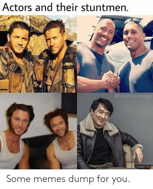 actors: Actors and their stuntmen.  @cinema.magic Some memes dump for you.