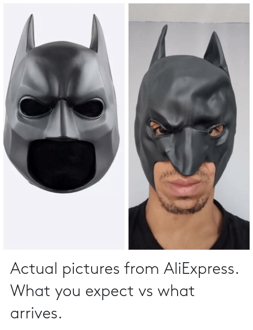Pictures: Actual pictures from AliExpress. What you expect vs what arrives.