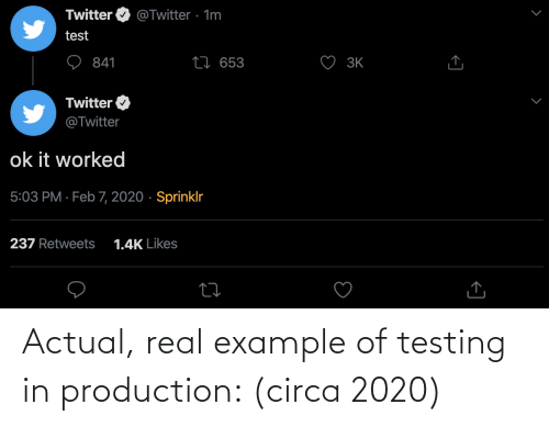 actual: Actual, real example of testing in production: (circa 2020)