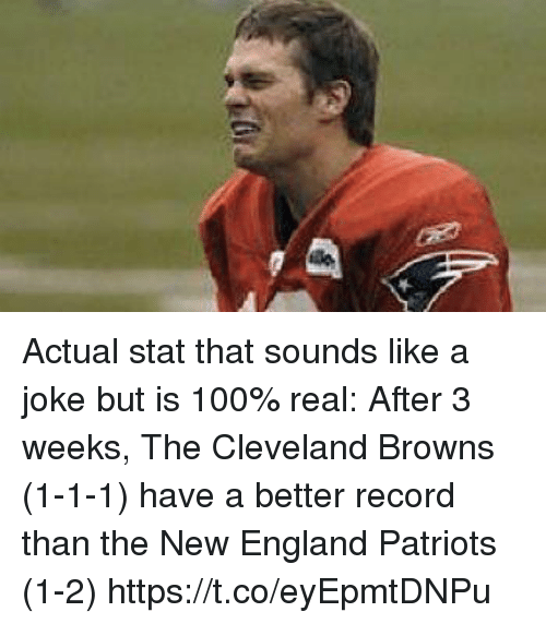England Patriots: Actual stat that sounds like a joke but is 100% real:   After 3 weeks, The Cleveland Browns (1-1-1) have a better record than the New England Patriots (1-2) https://t.co/eyEpmtDNPu