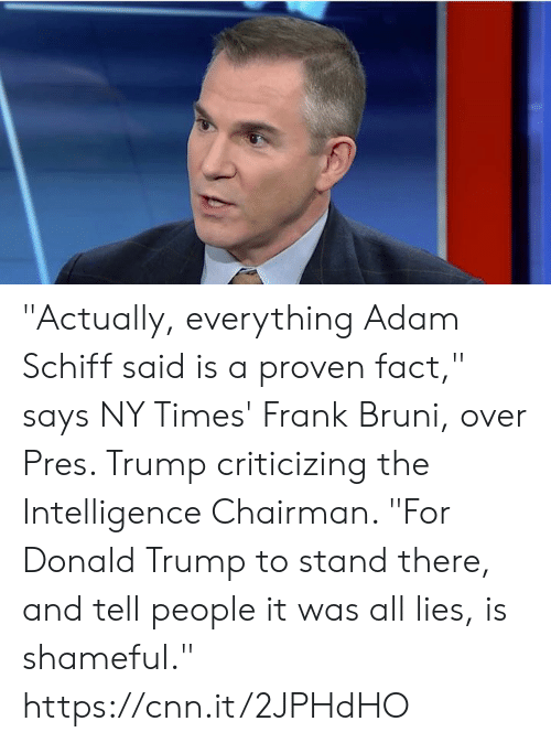 """Donald Trump: """"Actually, everything Adam Schiff said is a proven fact,"""" says NY Times' Frank Bruni, over Pres. Trump criticizing the Intelligence Chairman. """"For Donald Trump to stand there, and tell people it was all lies, is shameful."""" https://cnn.it/2JPHdHO"""