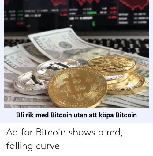 Bitcoin: Ad for Bitcoin shows a red, falling curve