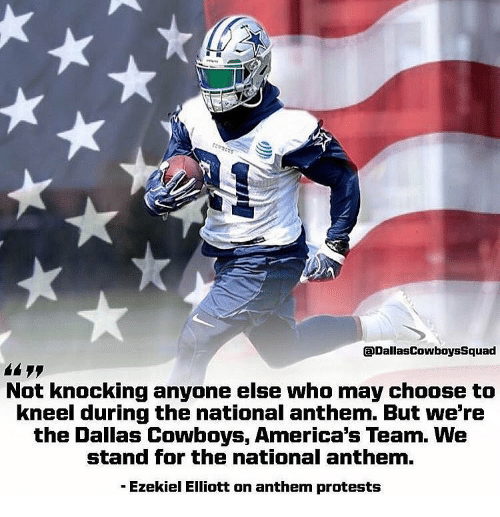 ezekiel-elliott: aDallasCowboysSquad  Not knocking anyone else who may choose to  kneel during the national anthem. But we're  the Dallas Cowboys, America's Team. WNe  stand for the national anthem  -Ezekiel Elliott on anthem protests