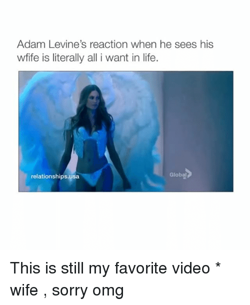 Life, Omg, and Relationships: Adam Levine's reaction when he sees his  wfife is literally all i want in life.  relationships.usa  Global This is still my favorite video * wife , sorry omg