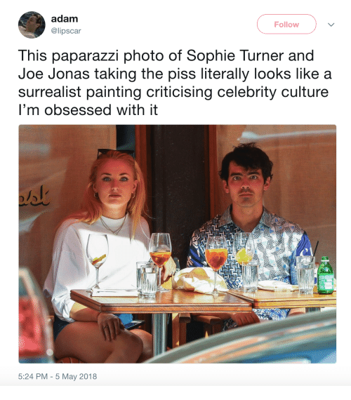 sophie turner: adam  @lipscar  Follow  This paparazzi photo of Sophie Turner and  Joe Jonas taking the piss literally looks like a  surrealist painting criticising celebrity culture  I'm obsessed with it  5:24 PM - 5 May 2018