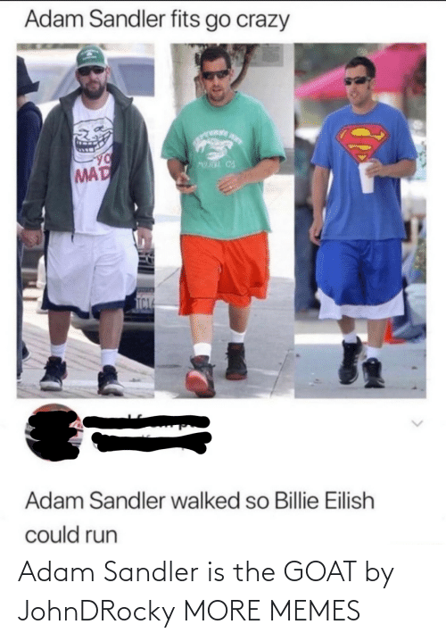 adam: Adam Sandler is the GOAT by JohnDRocky MORE MEMES