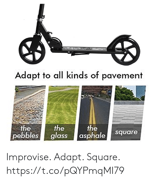 Square, Glass, and Pavement: Adapt to all kinds of pavement  the  the  pebbles glass  the  asphale  square Improvise. Adapt. Square. https://t.co/pQYPmqMI79