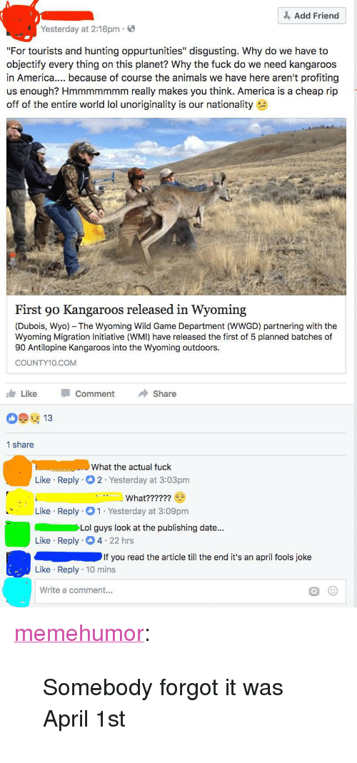 """Rip Off: Add Friend  Yesterday at 2:16pm  """"For tourists and hunting oppurtunities"""" disgusting. Why do we have to  objectify every thing on this planet? Why the fuck do we need kangaroos  in Americ. because of course the animals we have here aren't profiting  us enough? Hmmmmmmm really makes you think. America is a cheap rip  off of the entire world lol unoriginality is our nationality  First 90 Kangaroos released in Wyoming  (Dubois, Wyo) The Wyoming Wild Game Department (WWGD) partnering with the  Wyoming Migration Initiative (WMI) have released the first of 5 planned batches of  90 Antilopine Kangaroos into the Wyoming outdoors.  