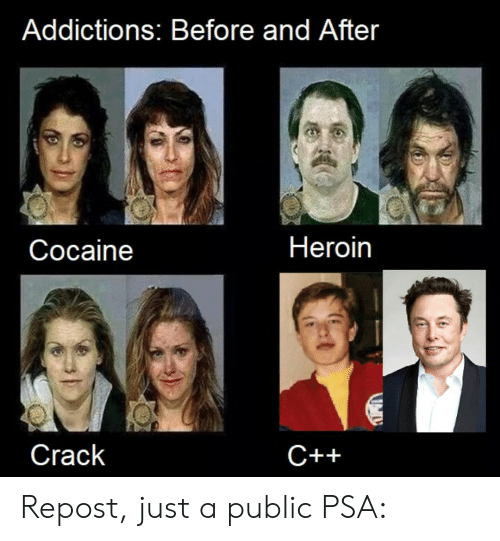 psa: Addictions: Before and After  Heroin  Соcaine  Crack  С++ Repost, just a public PSA: