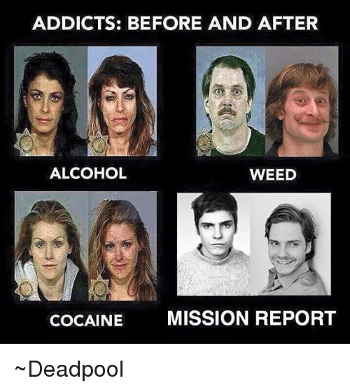 Cocaines: ADDICTS: BEFORE AND AFTER  ALCOHOL  WEED  COCAINE  MISSION REPORT ~Deadpool