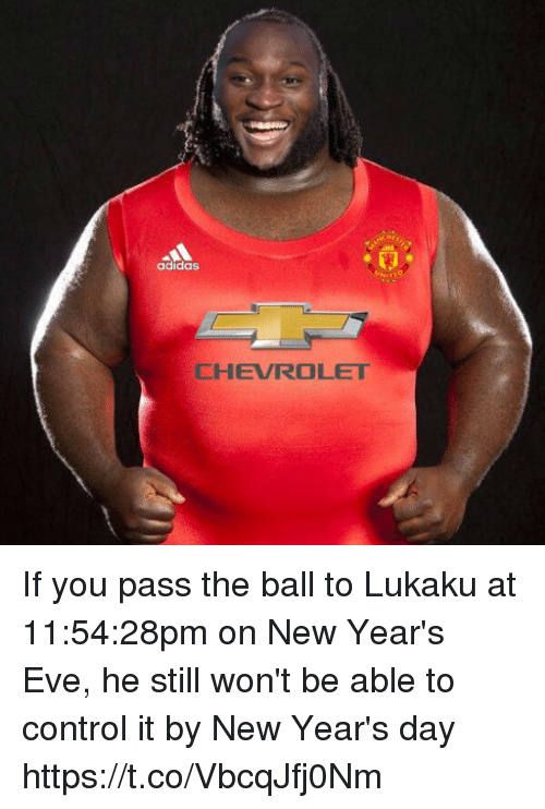 Chevrolet: adidas  CHEVROLET If you pass the ball to Lukaku at 11:54:28pm on New Year's Eve, he still won't be able to control it by New Year's day https://t.co/VbcqJfj0Nm