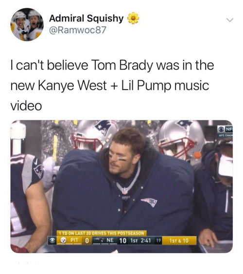 squishy: Admiral Squishy  @Ramwoc87  l can't believe Tom Brady was in the  new Kanye West + Lil Pump music  video  NF  AFC CHAN  rTTD ON LAST20 DRİVESTHIS POSTSEASON  PIT0NE 10 1ST 2:4119 1ST&10