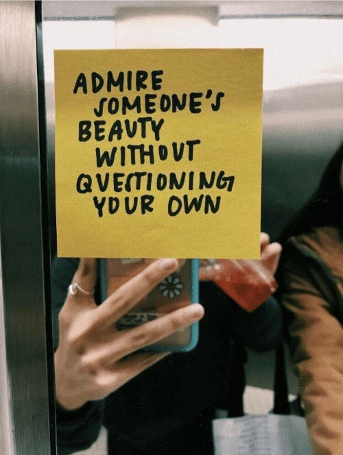 beauty: ADMIRE  SOMEONE'S  BÉAUTY  WITHOUT  QVEITIONING  YDUR OWN