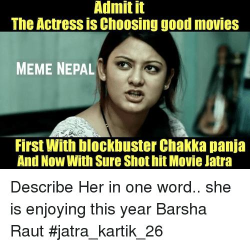 Movie Meme: Admit it  The Actress is Choosing good movies  MEME NEPAL  First With blockbuster Chakka panja  And NOW With Sure Shothit Movie Jatra Describe Her in one word.. she is enjoying this year Barsha Raut #jatra_kartik_26