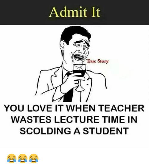 Admit it true story you love it when teacher wastes lecture time in love memes and teacher admit it true story you love it when teacher altavistaventures Gallery