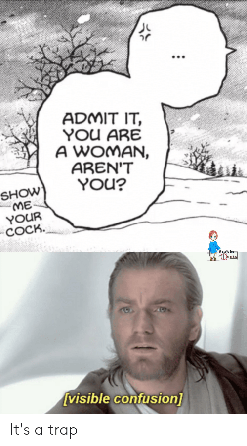 aku: ADMIT IT,  YOU ARE  A WOMAN,  AREN'T  YOU?  SHOW  ME  YOUR  COCK.  Psycho  De aku  visible confusion] It's a trap