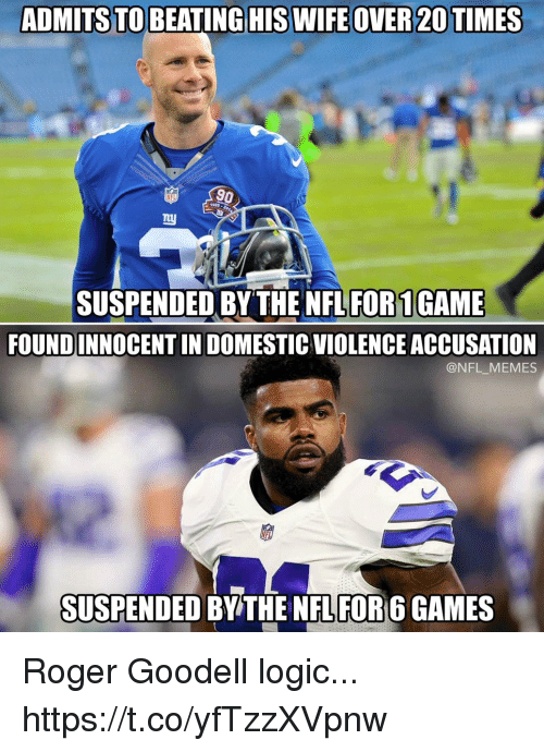 Rogered: ADMITSTO BEATINGHIS WIFEOVER 20 TIMES  NFL  1925  SUSPENDED BY THE NFL FOR1GAME  FOUNDINNOCENT IN DOMESTIC VIOLENCE ACCUSATION  @NFL_MEMES  SUSPENDED BY THE NFL FOR 6 GAMES Roger Goodell logic... https://t.co/yfTzzXVpnw