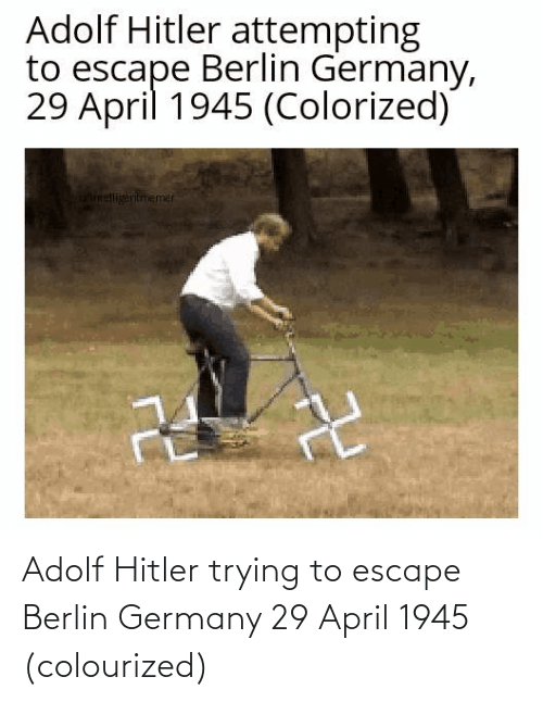 April: Adolf Hitler trying to escape Berlin Germany 29 April 1945 (colourized)