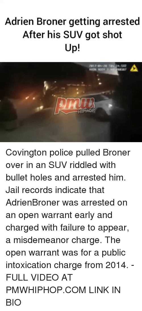 bullet holes: Adrien Broner getting arrested  After his SUV got shot  Up!  HIPHOP Covington police pulled Broner over in an SUV riddled with bullet holes and arrested him. Jail records indicate that AdrienBroner was arrested on an open warrant early and charged with failure to appear, a misdemeanor charge. The open warrant was for a public intoxication charge from 2014. - FULL VIDEO AT PMWHIPHOP.COM LINK IN BIO