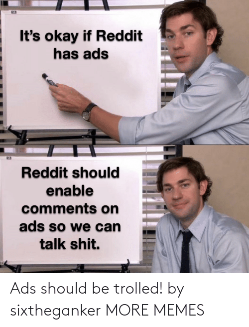 Should Be: Ads should be trolled! by sixtheganker MORE MEMES