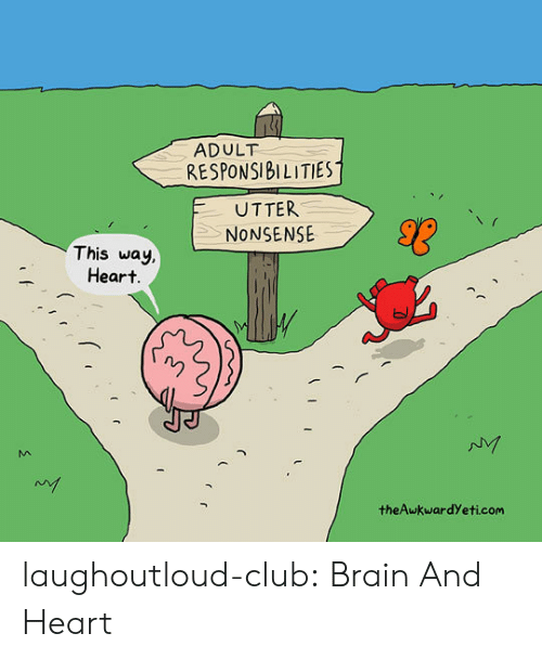 Theawkwardyeti: ADULT  RESPONSIBILITIES  UTTER  NONSENSE  This way  Heart  theAwkwardYeti.com laughoutloud-club:  Brain And Heart