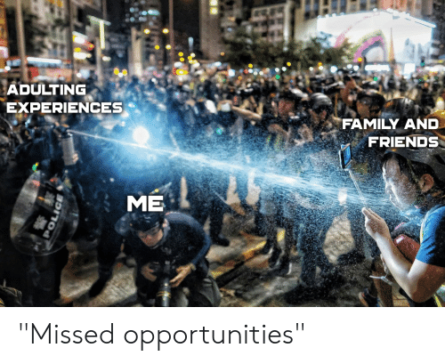 """Family, Friends, and Reddit: ADULTING  EXPERIENCES  FAMILY AND  FRIENDS  ME """"Missed opportunities"""""""