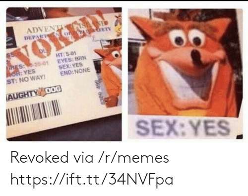 none: ADVENT S  DEPAK o  VOKED  HT: 5-01  EYES: BRN  SEX:YES  END: NONE  RES: 25-01  AOR: YES  ST: NO WAY!  AUGHTY DOG  SEX:YES  66 6009 Revoked via /r/memes https://ift.tt/34NVFpa