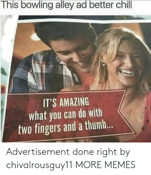 Advertisement: Advertisement done right by chivalrousguy11 MORE MEMES