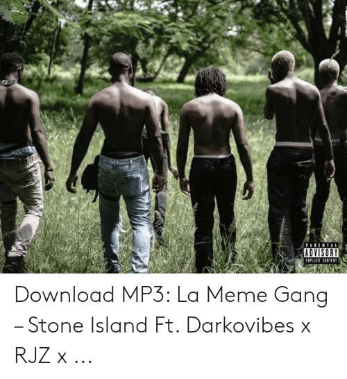 Darkovibes: ADVISORY  EIPLICIT CONTENT Download MP3: La Meme Gang – Stone Island Ft. Darkovibes x RJZ x ...