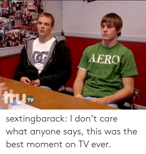 Aero: AERO  TV sextingbarack:  I don't care what anyone says, this was the best moment on TV ever.