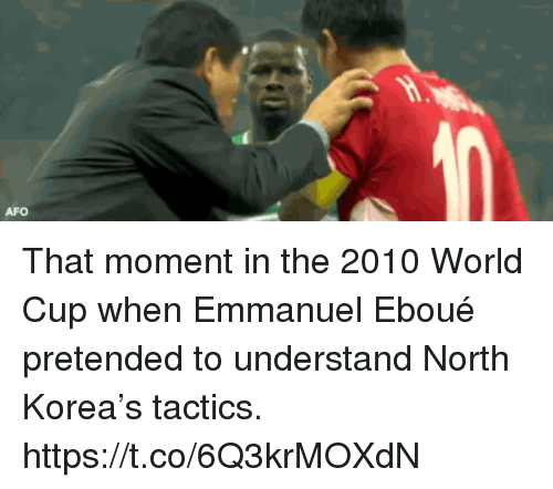 North Korea, Soccer, and World Cup: AFO That moment in the 2010 World Cup when Emmanuel Eboué pretended to understand North Korea's tactics. https://t.co/6Q3krMOXdN