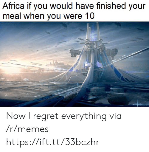 If You Would: Africa if you would have finished your  meal when you were 10 Now I regret everything via /r/memes https://ift.tt/33bczhr