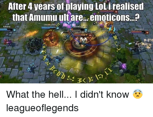 emoticons: After 4 years of laying LoL i realised  that Amumu ult are.. emoticons...  14  12 What the hell... I didn't know 😨 leagueoflegends