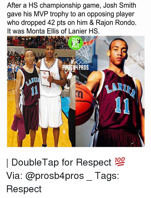 monta ellis: After a HS championship game, Josh Smith  gave his MVP trophy to an opposing player  who dropped 42 pts on him & Rajon Rondo.  It was Monta Ellis of Lanier HS  PROS  PROS  PROS PROS | DoubleTap for Respect 💯 ⠀ Via: @prosb4pros _ Tags: Respect
